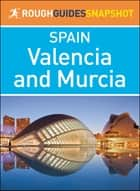 Valencia and Murcia (Rough Guides Snapshot Spain) ebook by Rough Guides