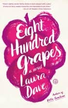 Eight Hundred Grapes - A Novel ebook by Laura Dave