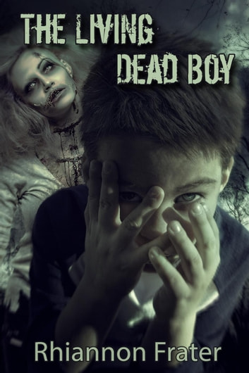 The Living Dead Boy - The Living Dead Boy, #1 ebook by Rhiannon Frater