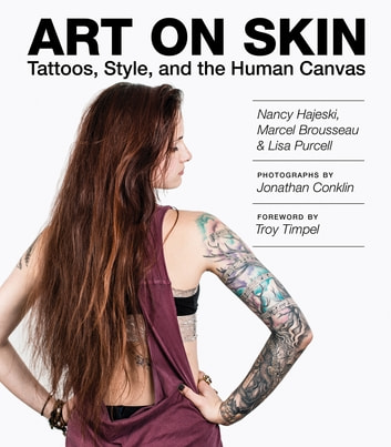 Art on Skin - Tattoos, Style, and the Human Canvas ebook by Nancy Hajeski,Marcel Brousseau,Lisa Purcell