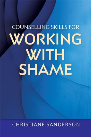 Counselling Skills for Working with Shame eBook by Christiane Sanderson