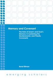 Memory and Covenant - The Role of Israel's and God's Memory in Sustaining the Deuteronomic and Priestly Covenants ebook by Barat Ellman