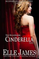 The Billionaire Cinderella Test ebook by Elle James