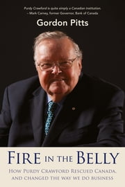 Fire in the Belly - How Purdy Crawford rescued Canada, and changed the way we do business ebook by Gordon Pitts