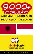 9000+ Vocabulary Albanian - Indonesian ebook by Gilad Soffer