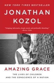 Amazing Grace - The Lives of Children and the Conscience of a Nation ebook by Jonathan Kozol