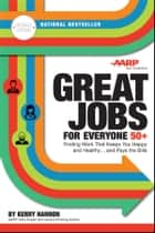 Great Jobs for Everyone 50 +, Updated Edition - Finding Work That Keeps You Happy and Healthy...and Pays the Bills ebook by Kerry E. Hannon