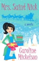 Mrs. Saint Nick - A Christmas Central Romantic Comedy ebook by Caroline Mickelson
