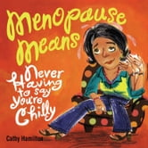 Menopause Means... - Never Having to Say You're Chilly ebook by Cathy Hamilton