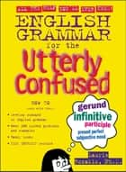 English Grammar for the Utterly Confused ebook by Laurie Rozakis