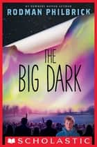 The Big Dark ebook by Rodman Philbrick