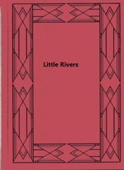 Little Rivers - A Book of Essays in Profitable Idleness ebook by Henry Van Dyke