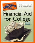 The Complete Idiot's Guide to Financial Aid for College, 2nd Edition ebook by David Rye M.B.A.