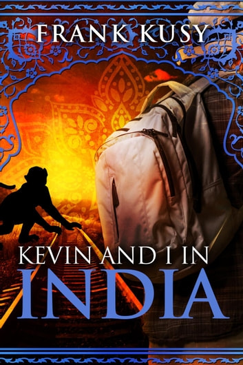 Kevin and I in India - Frank's Travel Memoirs, #2 ebook by Frank Kusy