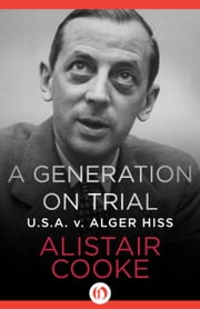 A Generation on Trial - U.S.A. v. Alger Hiss ebook by Alistair Cooke