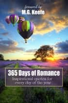 365 Days of Romance - Inspirational Quotes for Every Day of the Year ebook by MG Keefe, Various Authors