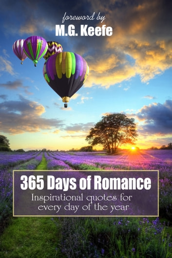 365 Days of Romance - Inspirational Quotes for Every Day of the Year ebook by MG Keefe,Various Authors