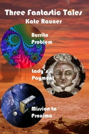 Three Fantastic Tales: Artificial Intelligence, Renaissance Italy, and Interstellar Space ebook by Kate Rauner