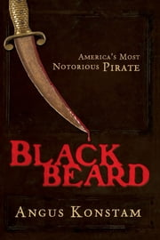 Blackbeard - America's Most Notorious Pirate ebook by Angus Konstam