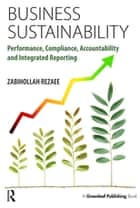 Business Sustainability - Performance, Compliance, Accountability and Integrated Reporting ebook by Zabihollah Rezaee