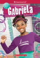 Gabriela (American Girl: Girl of the Year 2017, Book 1) ebook by