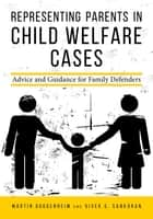 Representing Parents in Child Welfare Cases - Advice and Guidance for Family Defenders ebook by Martin Guggenheim, Vivek Subramanian Sankaran