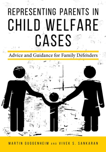 Representing Parents in Child Welfare Cases - Advice and Guidance for Family Defenders ebook by Martin Guggenheim,Vivek Subramanian Sankaran