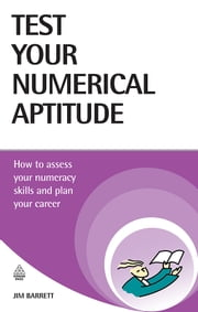Test Your Numerical Aptitude: How to Assess Your Numeracy Skills and Plan Your Career ebook by Barrett, Jim