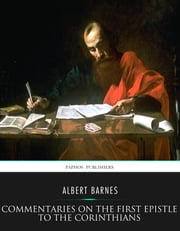 Commentaries on the First Epistle to the Corinthians ebook by Albert Barnes