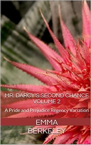Mr. Darcy's Second Chance - The Proposal ebook by Emma Berkeley
