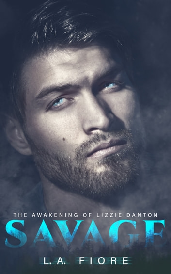 Savage: The Awakening of Lizzie Danton ebook by L.A. Fiore