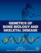 Genetics of Bone Biology and Skeletal Disease ebook by Rajesh V. Thakker,Michael P. Whyte,John Eisman,Takashi Igarashi