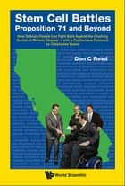 Stem Cell Battles: Proposition 71 and Beyond ebook by Don C. Reed