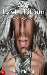 The Last Jötunn: A Tale of the Unexpected ebook by Alp Mortal