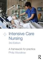 Intensive Care Nursing ebook by Philip Woodrow