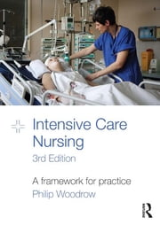 Intensive Care Nursing - A Framework for Practice ebook by Philip Woodrow