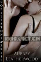 Imperfection ebook by Aubrey Leatherwood