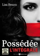 Possédée L'intégrale ebook by Lisa Swann