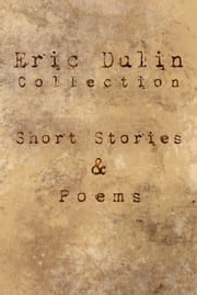 Eric Dulin Collection: Short Stories and Poems ebook by Eric Dulin