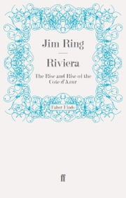 Riviera - The Rise and Rise of the Côte d'Azur ebook by Jim Ring