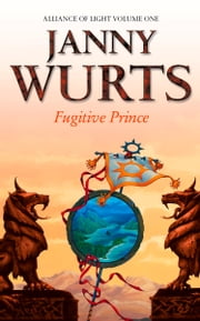 Fugitive Prince: First Book of The Alliance of Light (The Wars of Light and Shadow, Book 4) ebook by Janny Wurts
