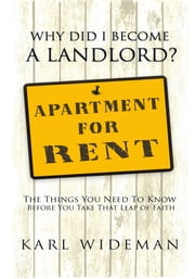 Why Did I Become a Landlord? - The Things You Need to Know Before You Take That Leap of Faith ebook by Karl Wideman