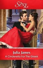 A Cinderella For The Greek 電子書籍 by Julia James