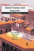 Social Income and Insecurity - A Study in Gujarat ebook by Guy Standing, Jeemol Unni, Renana Jhabvala,...