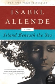 Island Beneath the Sea - A Novel ebook by Isabel Allende
