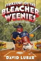 Strikeout of the Bleacher Weenies - And Other Warped and Creepy Tales ebook by David Lubar