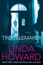 Troublemaker - A Novel eBook par Linda Howard