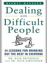 Dealing With Difficult People : 24 Lessons for Bring Out the Best In Everyone ebook by Brinkman, Dr. Rick