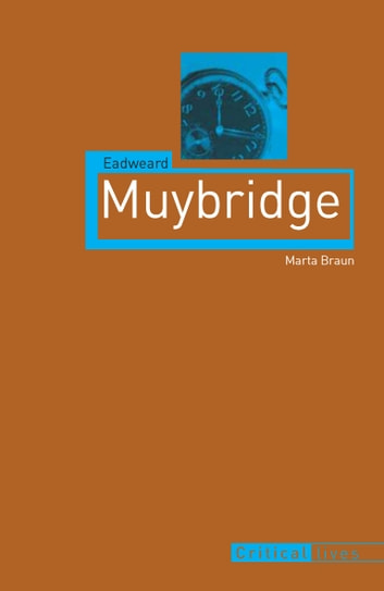 Eadweard Muybridge ebook by Marta Braun
