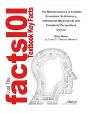 e-Study Guide for: The Microeconomics of Complex Economies: Evolutionary, Institutional, Neoclassical, and Complexity Perspectives by Wolfram Elsner, ISBN 9780124115859 ebook by Cram101 Textbook Reviews